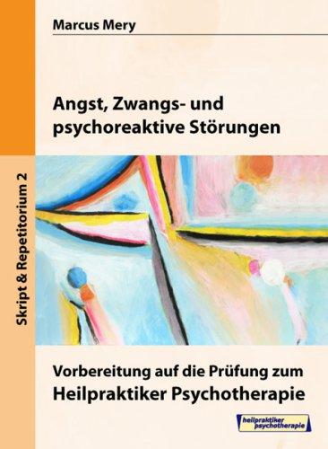 Heilpraktiker Psychotherapie. Mein Weg zum Heilpraktiker Psychotherapie in 6 Bänden: Angst, Zwangs- und psychoreaktive Störungen