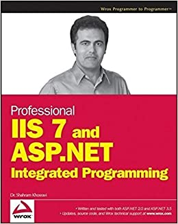 Professional IIS 7 and ASP.NET Integrated Programming by Shahram Khosravi (2007-10-22)