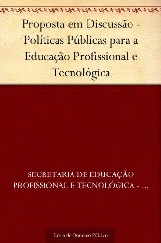 Proposta em Discussão - Políticas Públicas para a Educação Profissional e Tecnológica