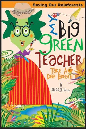 Read Online My Big Green Teacher:Saving Our Rainforests (Take A Deep Breath) pdf