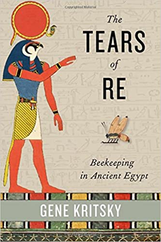 The Tears of Re: Beekeeping in Ancient Egypt: Gene Kritsky