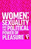 Women, Sexuality and the Political Power of Pleasure (Feminisms and Development)