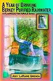 A Year of Drinking Berkey Purified Rainwater, Jody Grenga, 1435759273