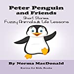 Peter Penguin and Friends: Short Stories, Fuzzy Animals, and Life Lessons | Norma MacDonald
