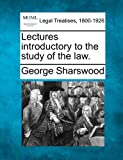 Lectures introductory to the study of the Law, George Sharswood, 1240001568