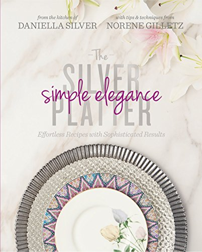 Silver Platter - Simple Elegance: Effortless Recipes with Sophisticated Results by Daniella Silver, Norene Gilletz