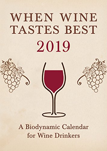 When Wine Tastes Best: A Biodynamic Calendar for Wine Drinkers: 2019