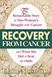 Recovery from Cancer: The Remarkable Story of One Woman's Struggle with Cancer