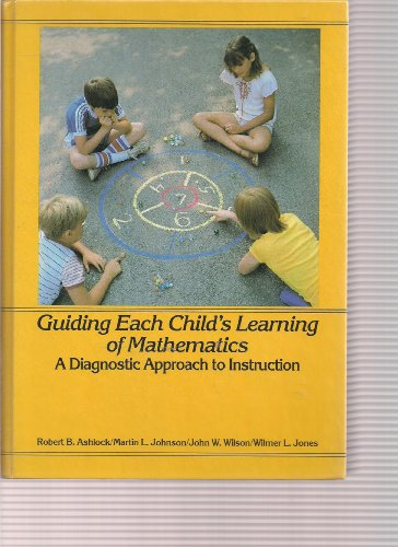Guiding Each Child's Learning of Mathematics: A Diagnostic Approach to Instruction