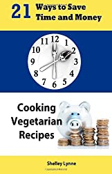 21 Ways to Save Time and Money Cooking Vegetarian Recipes