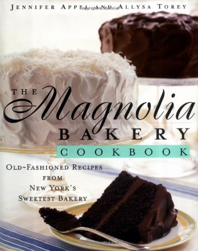 The Magnolia Bakery Cookbook: Old-Fashioned Recipes From New York's Sweetest Bakery by Jennifer Appel, Allysa Torey