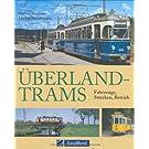 Überland-Trams: Fahrzeuge - Strecken - Betrieb