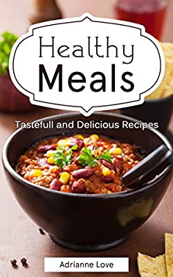 Healthy Meals: Low Carb Recipes - Healthy Recipes for Weight Loss, Cookbook Recipes, American Cooking, Seafood Recipes, Slow Cooker (Fish, Meat, Chicken, Vegetarian, Vegan, Soups & Stews, Cook Book)
