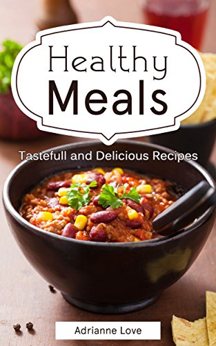Healthy Meals: American Recipes - Healthy Cookbook for Weight Loss, Paleo Cookbook, Recipes for American Cooking, Slow Cooker (Fish, Meat, Chicken, Vegetarian, Vegan, RAW, Soups & Stews, Cook Book) by Adrianne Love