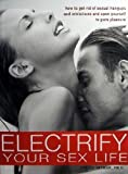 img - for Electrify Your Sex Life: How to Get Rid of Sexual Hangups and Inhibitions and Op book / textbook / text book