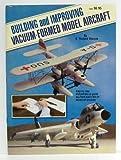 Building and Improving Vacuum-Formed Model Aircraft, E. R. Staszak, 0890240477