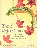 Trout Reflections: A Natural History of the Trout and Its World