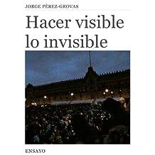 Hacer Visible lo Invisible: en la Era Digital (Entretiempos / Ensayo nº 5)