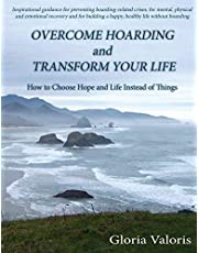 Overcome Hoarding and Transform Your Life: How to Choose Hope and Life Instead of Things