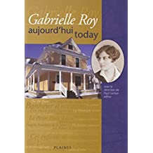 Gabrielle Roy aujourd'hui/today [edition bilingue]