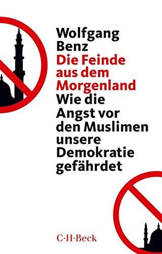 Die Feinde aus dem Morgenland: Wie die Angst vor den Muslimen unsere Demokratie gefährdet