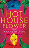 Hothouse Flower and the Nine Plants of Desire, Margot Berwin, 0307377849