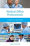 Medical Office Professionals: A Practical Career Guide (Practical Career Guides)