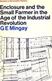 Enclosure and the Small Farmer in the Age of the Industrial Revolution, G. E. Mingay, 0333039092