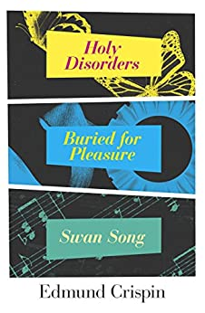 Edmund Crispin Box Set: Holy Disorders, Buried for Pleasure, Swan Song (A Gervase Fen Mystery) by [Crispin, Edmund]