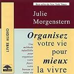 Organisez votre vie pour mieux la vivre - Une méthode infaillible pour organiser votre foyer, votre bureau et votre vie   Julie Morgentsen