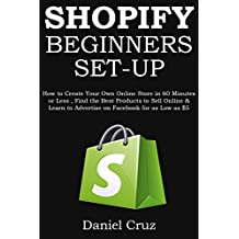 SHOPIFY BEGINNERS (Set Up for Newbies - 2016 Ver 2.0: How to Create Your Own Online Store in 60 Minutes or Less...