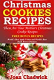 Christmas Cookie Recipes - These Are Your Mother's Christmas Cookie Recipes
