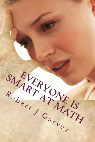 Download Everyone is Smart at Math: A book to encourage math phobics and build math esteem. PDF
