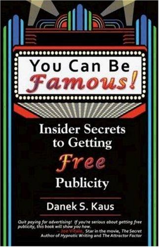 You Can Be Famous: Insider Secrets to Getting Free Publicity