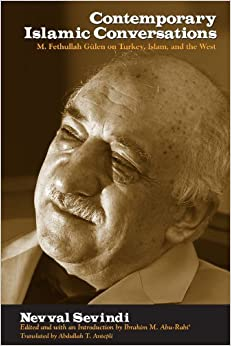 Contemporary Islamic Conversations: M. Fethullah Gulen on Turkey, Islam, and the West by Nevval Sevindi (2007-12-20)