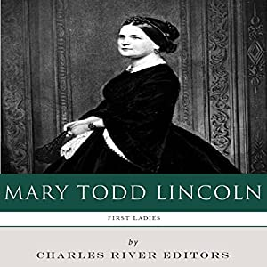 First Ladies: The Life and Legacy of Mary Todd Lincoln Audiobook