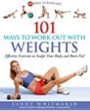 101 Ways to Work Out with Weights: Effective Exercises to Sculpt Your Body and Burn Fat!