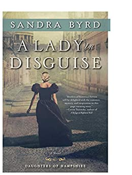A Lady in Disguise: A Novel (The Daughters of Hampshire) by [Byrd, Sandra]