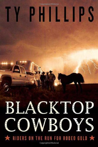 Blacktop Cowboys: Riders on the Run for Rodeo Gold by Thomas Dunne Books