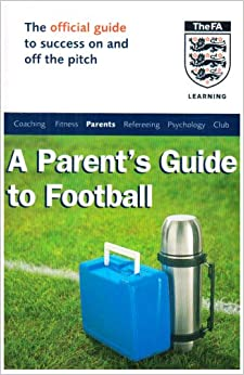 The Official FA Guide for Football Parents (FAFO)