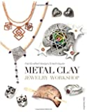 Metal Clay Jewelry Workshop: Handcrafted Designs and Techniques (Handcrafted Designs & Techniqu)