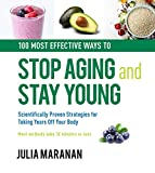 100 Most Effective Ways to Stop Aging and Stay