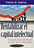 img - for Rentabilizar el capital intelectual / Profiting from Intellectual Capital: Tecnicas Para Optimizar El Valor De LA Innovacion / Extracting value from innovation (Paidos Empresa) (Spanish Edition) book / textbook / text book
