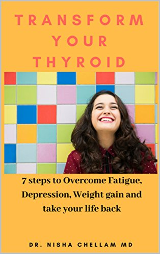 Transform your Thyroid: 7 steps to Overcome Fatigue, depression, weight gain and take your life back (English Edition)