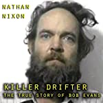 Killer Drifter: The True Story of Bob Evans | Nathan Nixon