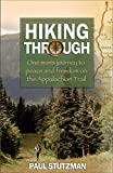 Hiking Through: One Man's Journey to Peace and Freedom on the...