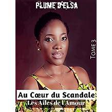 Au coeur du scandale: Les ailes de l'amour (Tome t. 3) (French Edition)