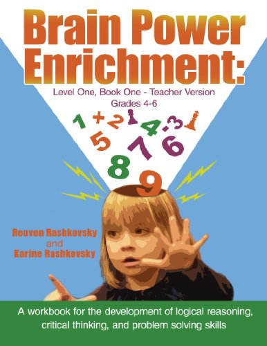 Brain Power Enrichment: Level One, Book One - Teacher Version Grades 4 to 6: A workbook for the development of logical reasoning, critical thinking, and problem solving skills