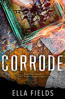 Corrode: A Second Chance Romance by [Fields, Ella]