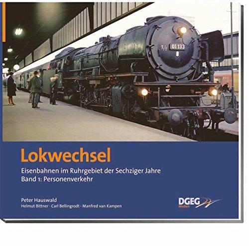 Lokwechsel 1: Die Eisenbahn in Ruhrgebiet in den Sechziger Jahren in Farbe, Band 1 - Personenverkehr